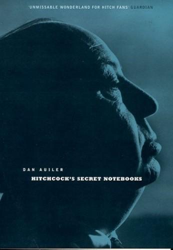 Hitchcock's Secret Notebooks By Dan Auiler