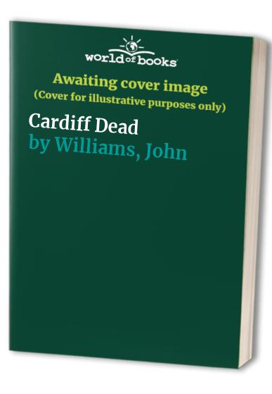 Cardiff Dead By John Williams