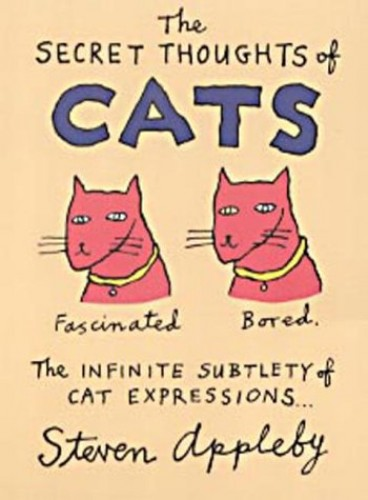 The Secret Thoughts of Cats By Steven Appleby