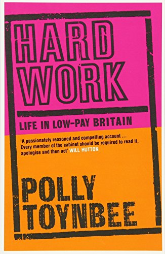 Hard Work: Life in Low-pay Britain By Polly Toynbee