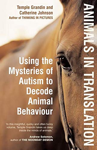 Animals in Translation: Using the Mysteries of Autism to Decode Animal Behaviour by Temple Grandin