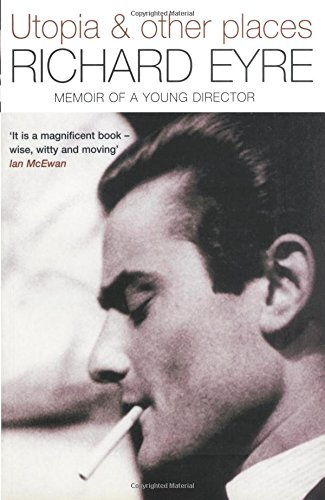 Utopia & Other Places: Memoir of a Young Director By Richard Eyre