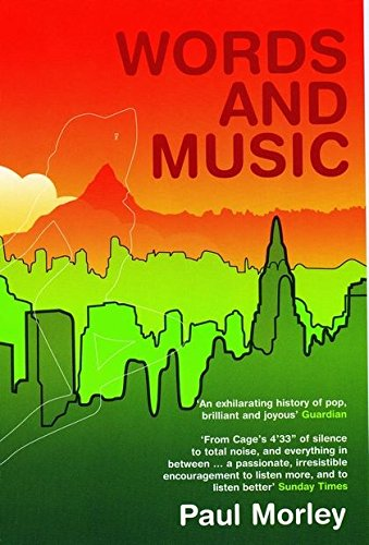 Words and Music: A History of Pop in the Shape of a City by Paul Morley