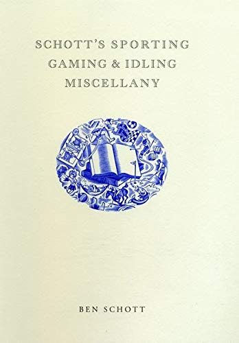 Schott's Sporting, Gaming and Idling Miscellany by Ben Schott