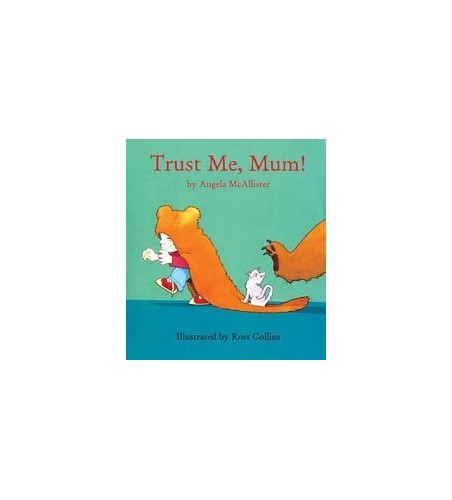Trust Me, Mum! By Angela McAllister