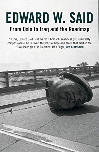 From Oslo to Iraq and the Roadmap by Edward W. Said