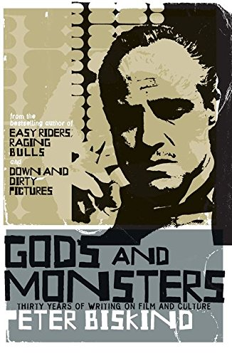Gods and Monsters: Thirty Years of Writing on Film and Culture By Peter Biskind