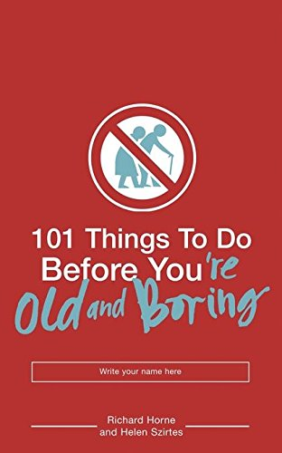 101 Things to Do Before You're Old and Boring by Helen Szirtes