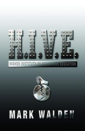 H.I.V.E.: Higher Institute of Villainous Education By Mark Walden