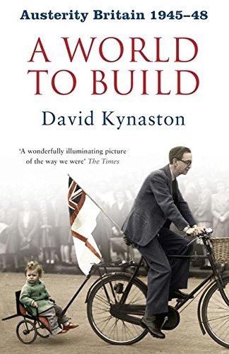 Austerity Britain: A World to Build By David Kynaston