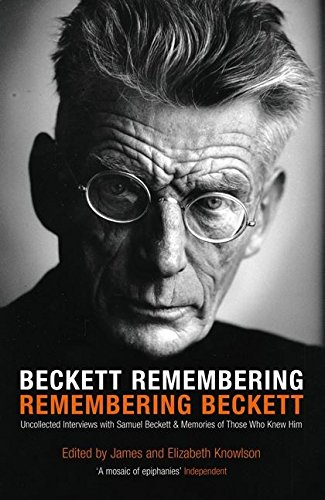 Beckett Remembering: Remembering Beckett By James Knowlson