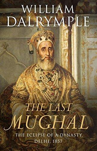 The Last Mughal: The Fall of a Dynasty, Delhi, 1857 by William Dalrymple