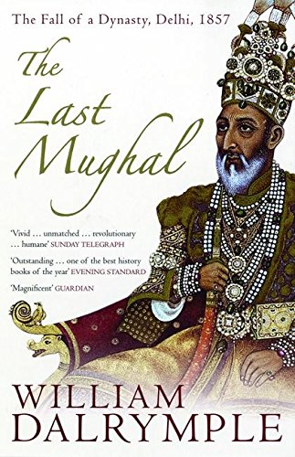 The Last Mughal: The Fall of a Dynasty, Delhi, 1857 by William Dalrymple