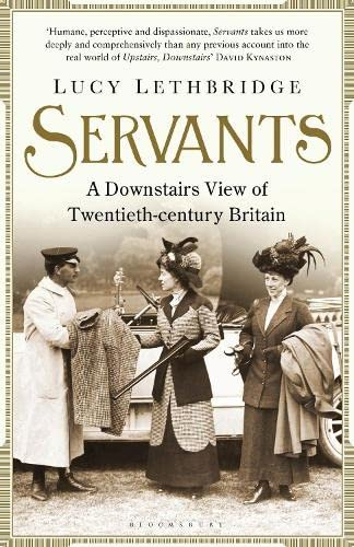 Servants: A Downstairs View of Twentieth-century Britain by Lucy Lethbridge