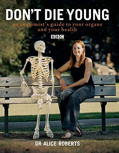 Don't Die Young: An Anatomist's Guide to Your Organs and Your Health by Dr. Alice Roberts