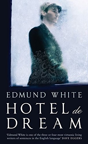Hotel de Dream By Edmund White