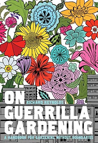 On Guerrilla Gardening By Richard Reynolds