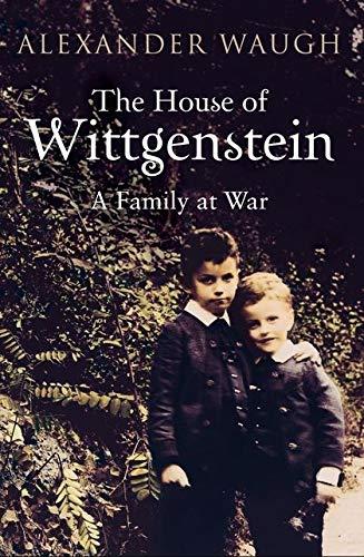 The House of Wittgenstein By Alexander Waugh