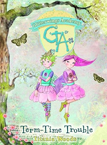 GLITTERWINGS ACADEMY 6: Term-Time Trouble By Titania Woods