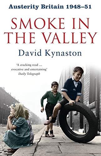 Austerity Britain: Smoke in the Valley By David Kynaston