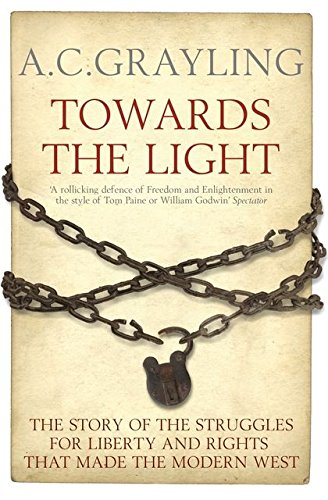Towards the Light: The Story of the Struggles for Liberty and Rights That Made the Modern West by A. C. Grayling