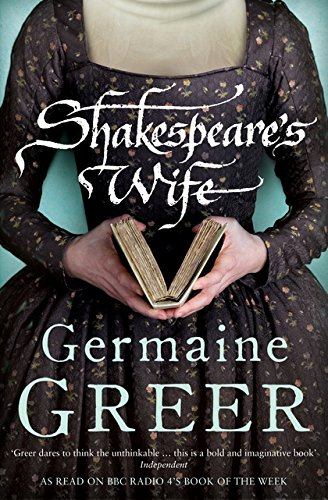 Shakespeare's Wife By Dr. Germaine Greer