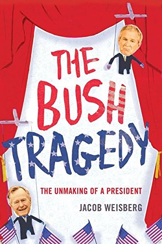 Bush Tragedy By Jacob Weisberg