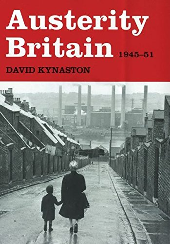 Austerity Britain, 1945-1951 By David Kynaston