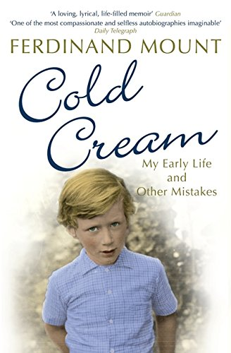 Cold Cream: My Early Life and Other Mistakes by Ferdinand Mount
