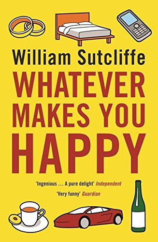 Whatever Makes You Happy By William Sutcliffe