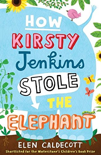 How Kirsty Jenkins Stole the Elephant By Elen Caldecott