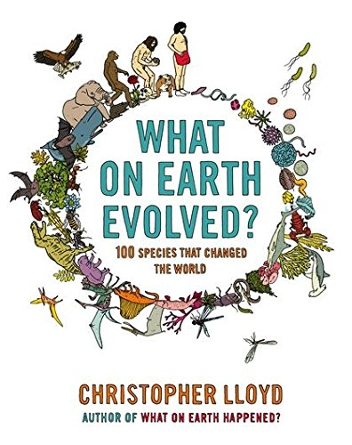 What on Earth Evolved?: 100 Species That Changed the World by Christopher Lloyd