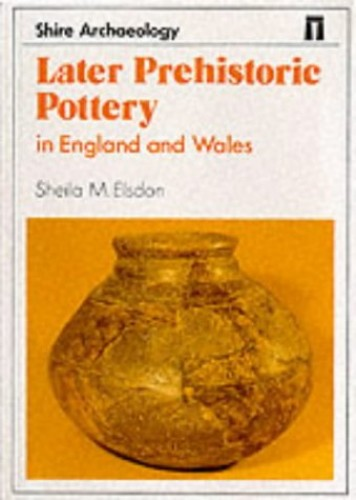 Later Prehistoric Pottery in England and Wales (Shire archaeology series) By S.M. Elsdon