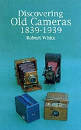 Old Cameras, 1839-1939 (Discovering) By Robert White