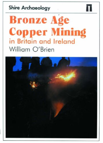 Bronze Age Copper Mining in Britain and Ireland By William O'Brien