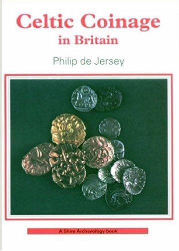 Celtic Coinage in Britain by Philip de Jersey