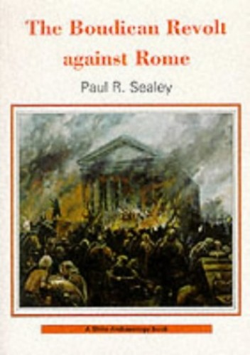 Boudican Revolt Against Rome by Paul R. Sealey