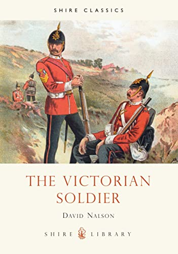 The Victorian Soldier (Shire Album) By David Nalson