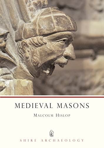 Medieval Masons (Shire Archaeology) By Malcolm Hislop