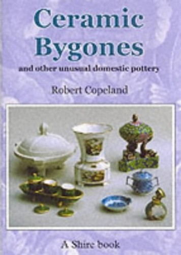 Ceramic Bygones and Other Unusual Domestic Pottery By Robert Copeland