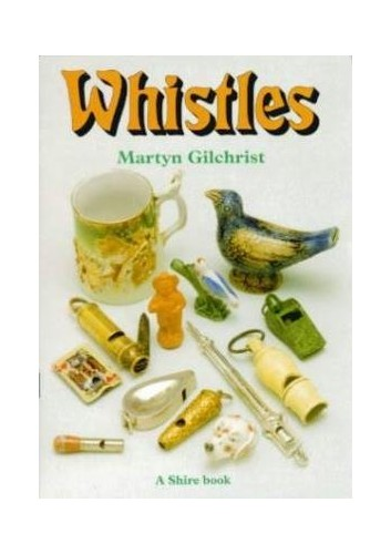 Whistles (Shire Albums) (Shire Library) By Martyn Gilchrist