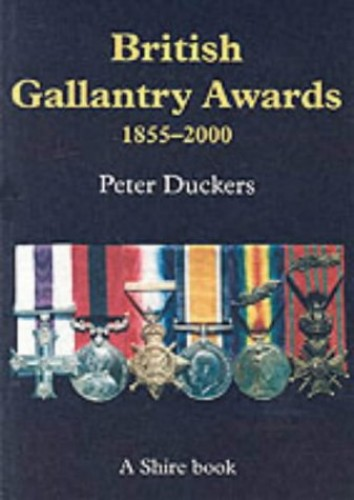 British Gallantry Awards, 1855-2000 (Shire Album) By Peter Duckers