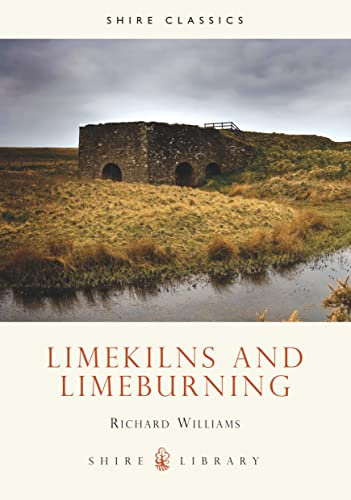 Lime Kilns and Lime Burning Shire Library S by Williams Richard Paperback - GB, United Kingdom - Lime Kilns and Lime Burning Shire Library S by Williams Richard Paperback - GB, United Kingdom