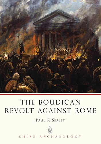 The Boudican Revolt Against Rome (Shire Archaeology) By Paul R. Sealey
