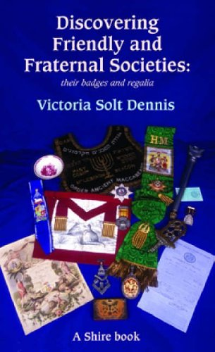 Friendly and Fraternal Societies: Their Badges and Regalia (Discovering) By Victoria Solt Dennis