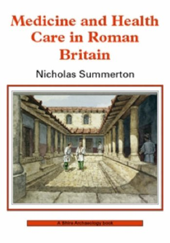 Medicine and Healthcare in Roman Britain (Shire Archaeology) By Nicholas Summerton