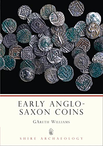 Early Anglo-Saxon Coins (Shire Archaeology) By Gareth Williams