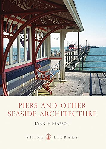 Piers and Other Seaside Architecture (Shire Library) By Lynn F. Pearson