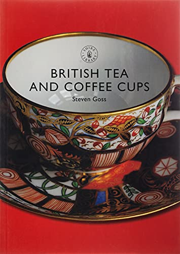 British Tea and Coffee Cups 1745-1940 (Shire Library) By Steve Goss