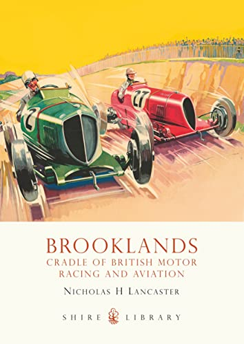 Brooklands: Cradle of British Motor Racing and Aviation by Nicholas H Lancaster